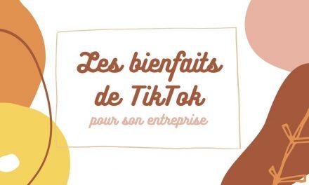 Les bienfaits de TikTok pour votre entreprise